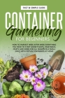 Container Gardening for Beginners: How to Harvest Week After Week, Everything You Need to Know to Start Growing Plants, Vegetables, Fruits and Herbs f Cover Image