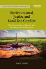 Environmental Justice and Land Use Conflict: The governance of mineral and gas resource development (Earthscan Studies in Natural Resource Management) Cover Image