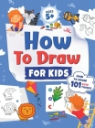 How to Draw for Kids: How to Draw 101 Cute Things for Kids Ages 5+ Fun & Easy Simple Step by Step Drawing Guide to Learn How to Draw Cute Th Cover Image