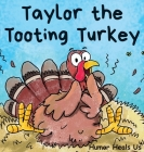 Taylor the Tooting Turkey: A Story About a Turkey Who Toots (Farts) Cover Image