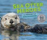 Sea Otter Heroes: The Predators That Saved an Ecosystem Cover Image