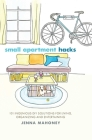 Small Apartment Hacks: 101 Ingenious DIY Solutions for Living, Organizing, and Entertaining Cover Image