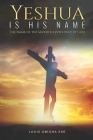 Yeshua Is His Name: The Name of the Savior Is Given Only by God Cover Image