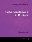 George Frideric Handel - Cello Sonata No.2 in D minor - A Score for the Cello Cover Image