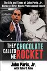 They Called Me Chocolate Rocket: The Life and Times of John Paris, Jr., Hockey's First Black Professional Coach Cover Image