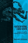Anticipating Education: Concepts for Imagining Pedagogy with Psychoanalysis Cover Image