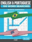 100 Portuguese and English Word Searches: 1000 Essential Vocabulary Words for Portuguese Language Learning. Cover Image