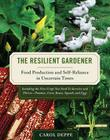 The Resilient Gardener: Food Production and Self-Reliance in Uncertain Times Cover Image