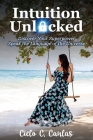 Intuition Unlocked: Discover Your Superpower Speak the Language of the Universe Cover Image