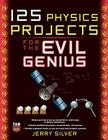 125 Physics Projects for the Evil Genius Cover Image