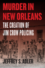 Murder in New Orleans: The Creation of Jim Crow Policing (Historical Studies of Urban America) Cover Image