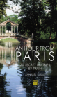 An Hour from Paris: 20 Secret Day Trips by Train Cover Image