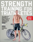 Strength Training for Triathletes: The Complete Program to Build Triathlon Power, Speed, and Muscular Endurance Cover Image
