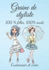 Graine de styliste 100 % filles 100 % mode Customiser et créer: Pour toutes les filles qui aiment la mode et qui ont l'âme d'un styliste, un cahier po Cover Image