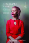Remaking the Human: Cosmetic Technologies of Body Repair, Reshaping, and Replacement Cover Image
