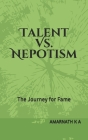 Talent Vs. Nepotism: The Journey for Fame Cover Image