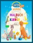 Katzen und Hunde Malbuch für Kinder: Malbuch für Kinder 3-8 Jahre - Hunde Malbuch - Kinderbuch Katze - 40 Ausmalbilder mit Schönen Hunden und Katzen - Cover Image