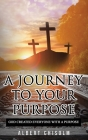 A Journey To Your Purpose: God Created Everyone With A Purpose Cover Image