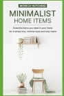 Minimalist Home Items: Essential items you need in your home for a simply less, minimal style and cozy home Cover Image