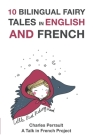 10 Bilingual Fairy Tales in French and English: Improve your French or English reading and listening comprehension skills Cover Image