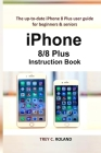iPhone 8/8 Plus Instruction Book: The up-to-date iPhone 8 Plus user guide for beginners & seniors Cover Image