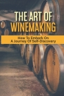 The Art Of Winemaking: How To Embark On A Journey Of Self-Discovery: How To Stop Fermenting Wine Cover Image