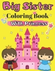 Big Sister Coloring Book With Princess: Colouring Books for Girls Age 5 Pages For Toddlers 2-6 Ages Gift from New Baby for Big Sister Relaxing Fantasy Cover Image