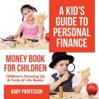 A Kid's Guide to Personal Finance - Money Book for Children - Children's Growing Up & Facts of Life Books Cover Image