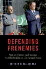 Defending Frenemies: Alliances, Politics, and Nuclear Nonproliferation in Us Foreign Policy Cover Image
