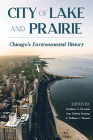 City of Lake and Prairie: Chicago's Environmental History (Pittsburgh Hist Urban Environ) Cover Image
