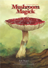 Mushroom Magick: A Visionary Field Guide Cover Image