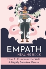 Empath Healing Book: How To Communicate With A Highly Sensitive Person: Empathic Personality Disorder Cover Image