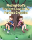 Finding God's Perfect Love in His Perfect Creation Cover Image