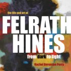 The Life and Art of Felrath Hines: From Dark to Light Cover Image