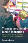 Transgenerational Media Industries: Adults, Children, and the Reproduction of Culture Cover Image