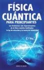 Física Cuántica Para Principiantes: Los fenómenos más impresionantes de la física cuántica facilitados: la ley de atracción y la teoría de relatividad Cover Image