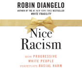 Nice Racism: How Progressive White People Perpetuate Racial Harm Cover Image