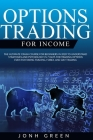 Options trading for income: The Ultimate Crash Course for Beginners in 2020 to Understand Strategies and Psychology in 7 Days for Trading Options Cover Image