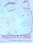 Positive Vibes Coloring Book for Adults: 50 Motivational Quotes For Good Vibes, Positive Affirmations and Stress Relaxation, Simple Large Print Pages Cover Image