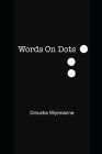 Words On Dots: A collection of poetry and prose. Cover Image