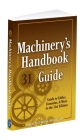 Machinery's Handbook Guide: A Guide to Tables, Formulas, & More in the 31st Edition Cover Image