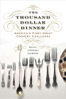 The Thousand Dollar Dinner: America's First Great Cookery Challenge Cover Image