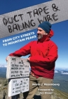 Duct Tape & Baling Wire: From City Streets to Mountain Peaks Cover Image