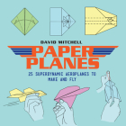 Paper Planes: 25 Superdynamic Aeroplanes to Make and Fly Cover Image