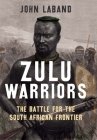 Zulu Warriors: The Battle for the South African Frontier Cover Image