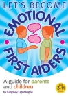 Let's Become Emotional First Aiders: A guide for parents and children Cover Image