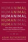 Humanimal: How Homo sapiens Became Nature's Most Paradoxical Creature—A New Evolutionary History Cover Image