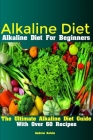 Alkaline Diet: Alkaline Diet For Beginners The Ultimate Alkaline Diet Guide With Over 60 Recipes Cover Image