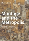 Montage and the Metropolis: Architecture, Modernity, and the Representation of Space Cover Image