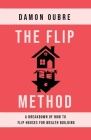 The Flip Method: A breakdown of how to flip houses for wealth building Cover Image